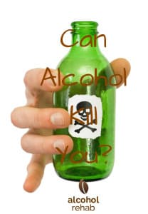 Can Alcohol Kill You